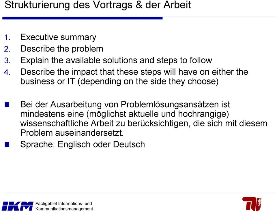 Describe the impact that these steps will have on either the business or IT (depending on the side they choose) Bei der