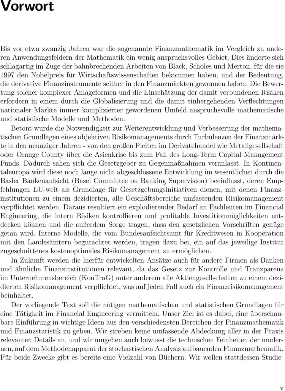 derivative Finanzinstrumente seither in den Finanzmärkten gewonnen haben.