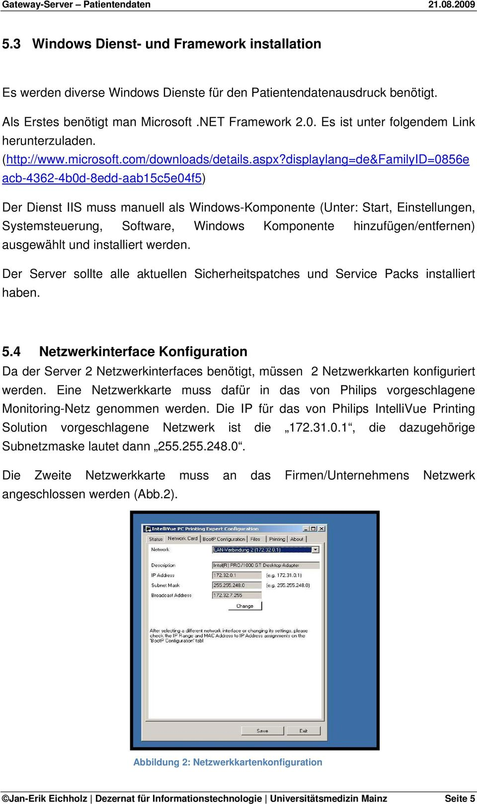 displaylang=de&familyid=0856e acb-4362-4b0d-8edd-aab15c5e04f5) Der Dienst IIS muss manuell als Windows-Komponente (Unter: Start, Einstellungen, Systemsteuerung, Software, Windows Komponente