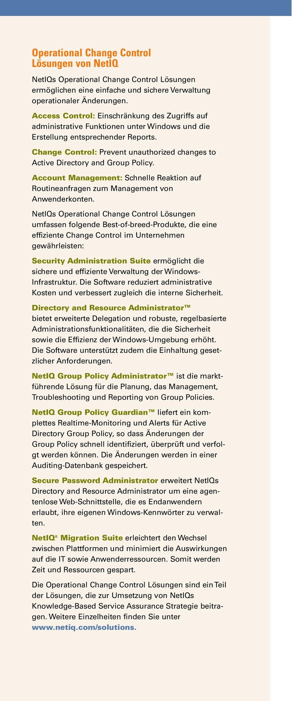 Change Control: Prevent unauthorized changes to Active Directory and Group Policy. Account : Schnelle Reaktion auf Routineanfragen zum von Anwenderkonten.