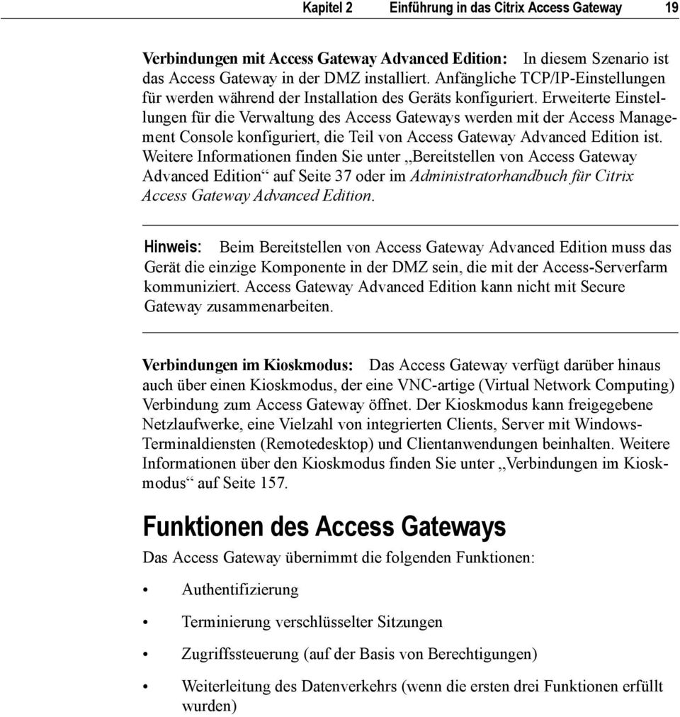 Erweiterte Einstellungen für die Verwaltung des Access Gateways werden mit der Access Management Console konfiguriert, die Teil von Access Gateway Advanced Edition ist.