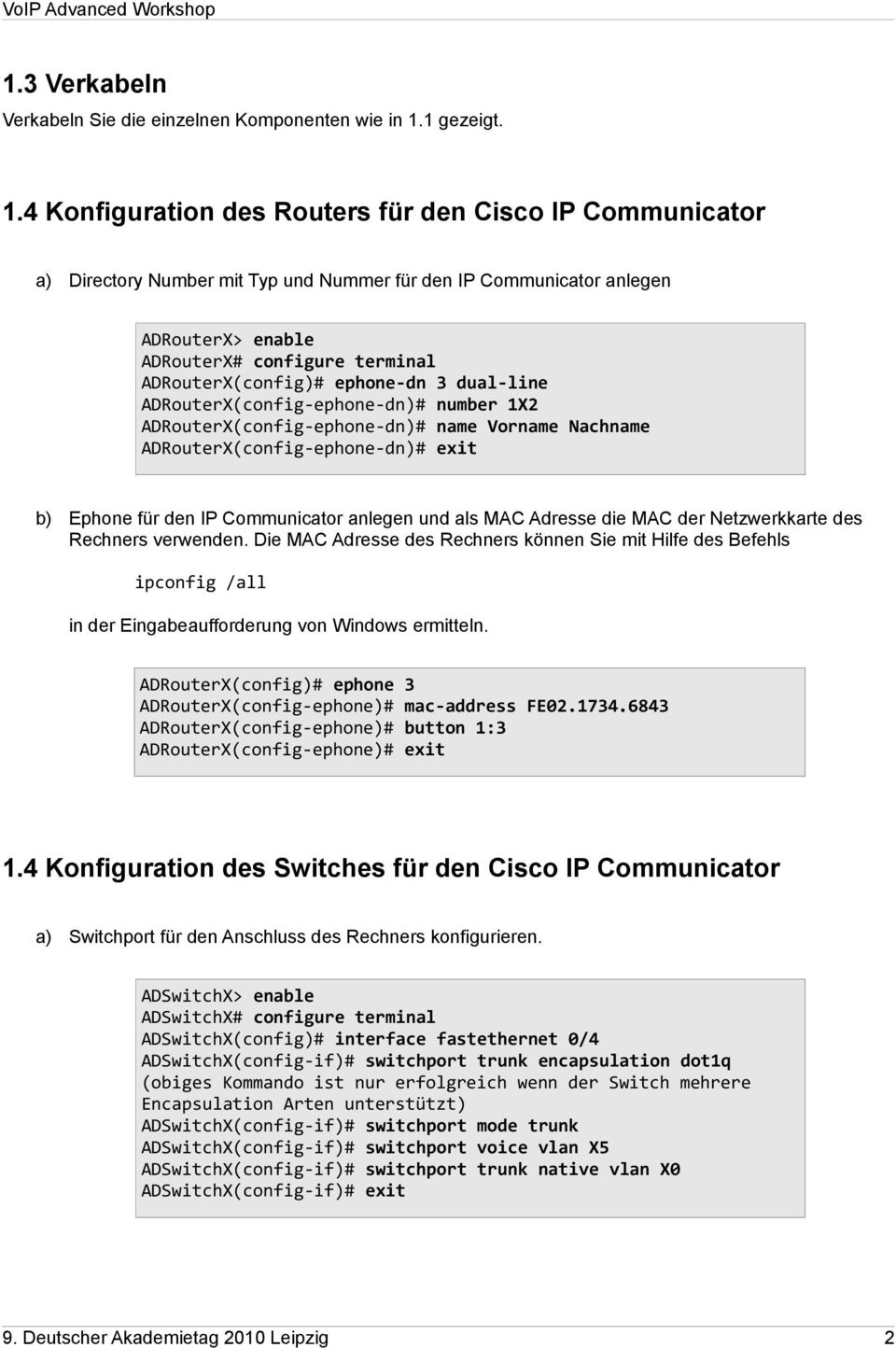 4 Konfiguration des Routers für den Cisco IP Communicator a) Directory Number mit Typ und Nummer für den IP Communicator anlegen ADRouterX> enable ADRouterX(config)# ephone-dn 3 dual-line