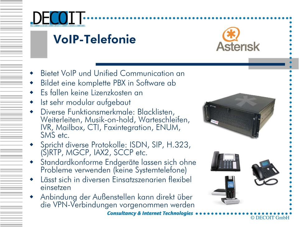 Spricht diverse Protokolle: ISDN, SIP, H.323, (S)RTP, MGCP, IAX2, SCCP etc.