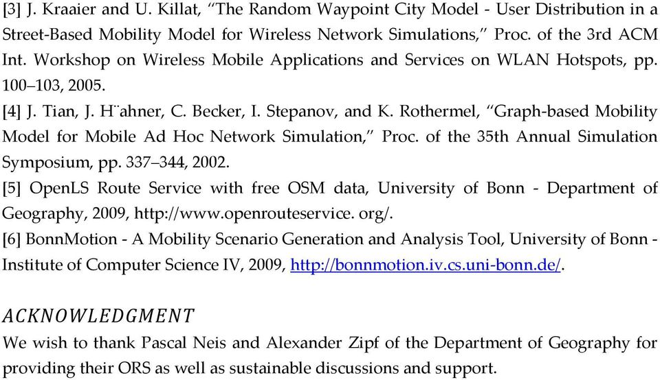 Rothermel, Graph-based Mobility Model for Mobile Ad Hoc Network Simulation, Proc. of the 35th Annual Simulation Symposium, pp. 337 344, 2002.