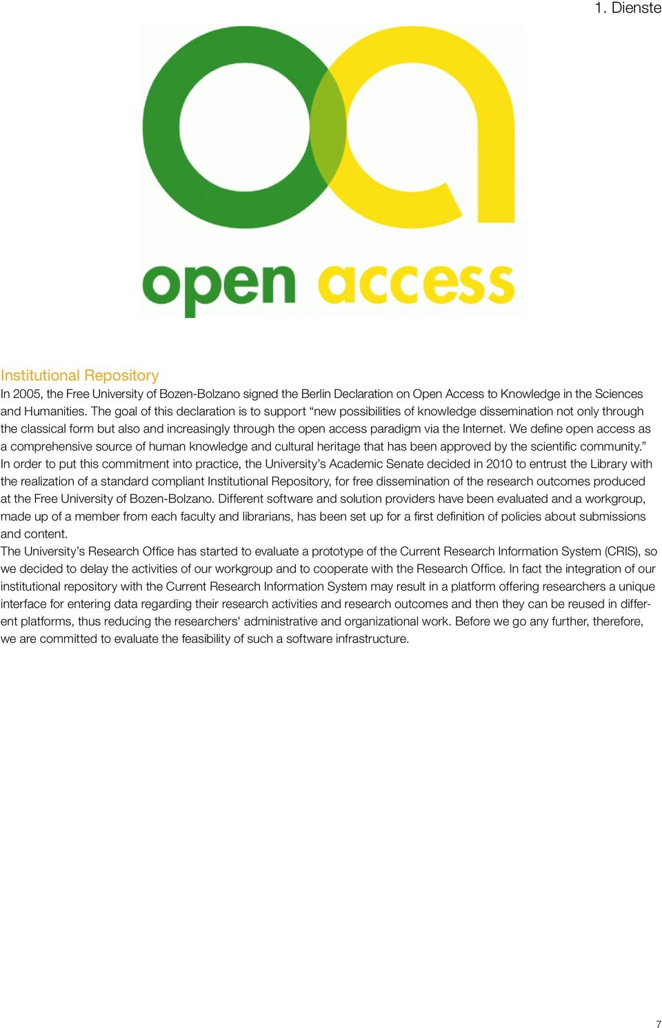 We define open access as a comprehensive source of human knowledge and cultural heritage that has been approved by the scientific community.