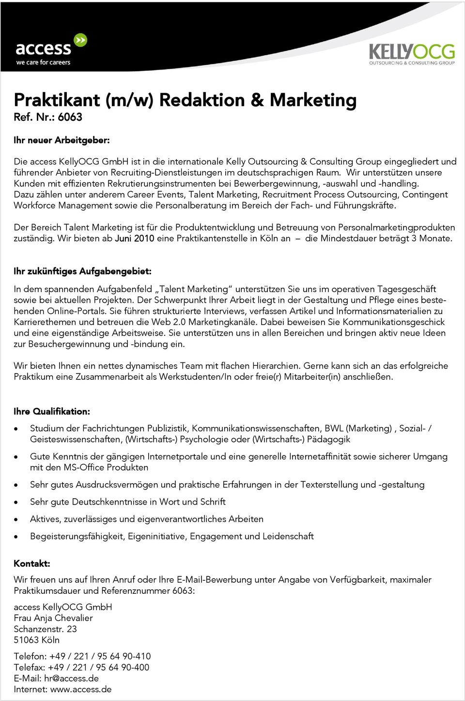 Wir unterstützen unsere Dazu zählen unter anderem Career Events, Talent Marketing, Recruitment Process Outsourcing, Contingent Workforce Management sowie die Personalberatung im Bereich der Fach- und