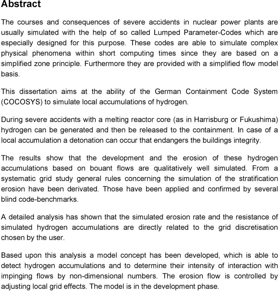 Furthermore they are provided with a simplified flow model basis. This dissertation aims at the ability of the German Containment Code System (COCOSYS) to simulate local accumulations of hydrogen.