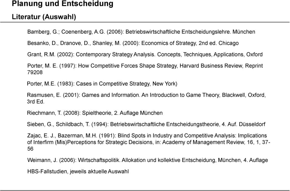 E. (1983): Cases in Competitive Strategy, New York) Rasmusen, E. (2001): Games and Information. An Introduction to Game Theory, Blackwell, Oxford, 3rd Ed. Riechmann, T. (2008): Spieltheorie, 2.