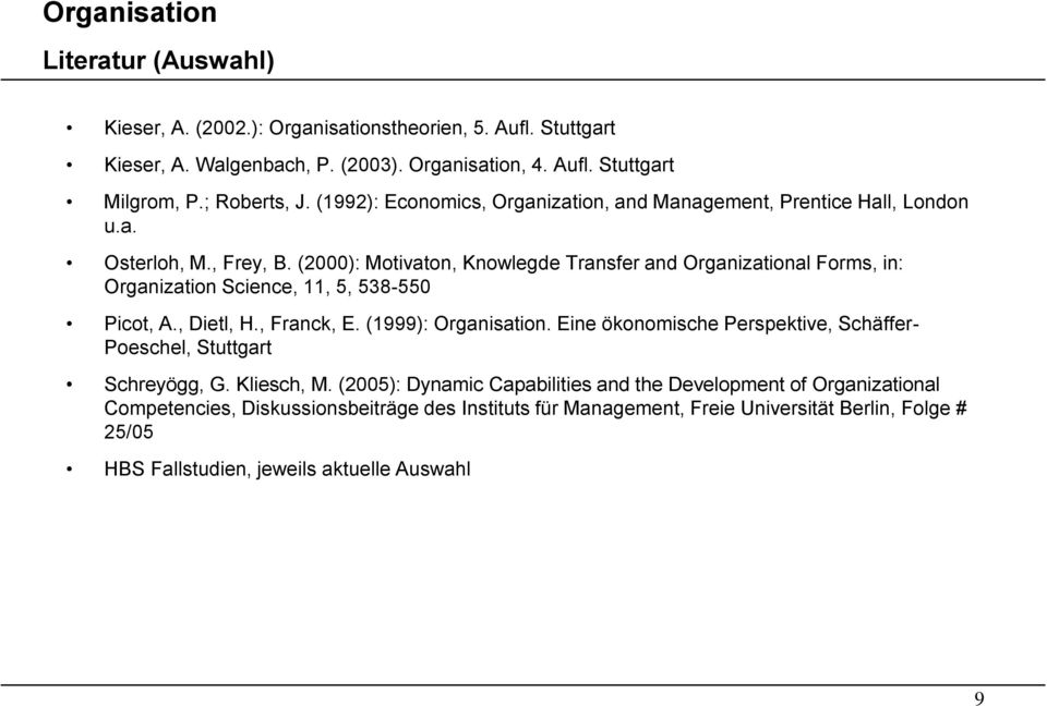 (2000): Motivaton, Knowlegde Transfer and Organizational Forms, in: Organization Science, 11, 5, 538-550 Picot, A., Dietl, H., Franck, E. (1999): Organisation.
