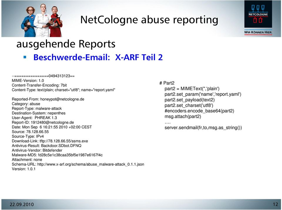 de Category: abuse Report-Type: malware-attack Destination-System: nepenthes User-Agent: PHREAK 1.3 Report-ID: 1912480@netcologne.de Date: Mon Sep 6 16:21:55 2010 +02:00 CEST Source: 78.128.66.