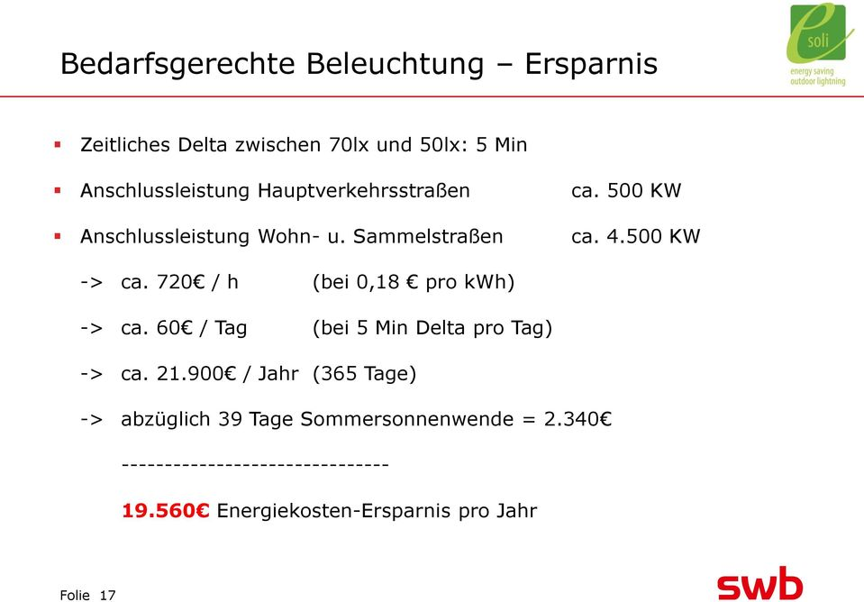 720 / h (bei 0,18 pro kwh) -> ca. 60 / Tag (bei 5 Min Delta pro Tag) -> ca. 21.
