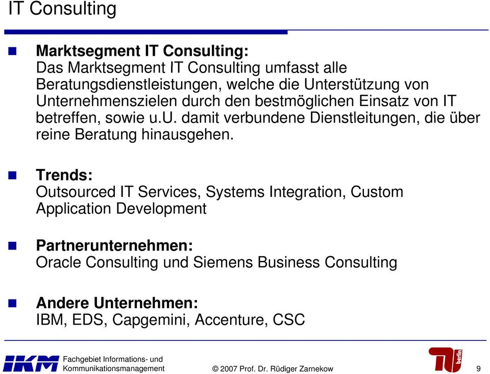 Trends: Outsourced IT Services, Systems Integration, Custom Application Development Partnerunternehmen: Oracle Consulting und Siemens