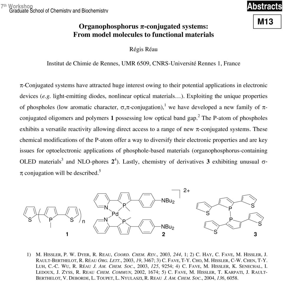 Exploiting the unique properties of phospholes (low aromatic character, σ,π-conjugation), 1 we have developed a new family of π- conjugated oligomers and polymers 1 possessing low optical band gap.