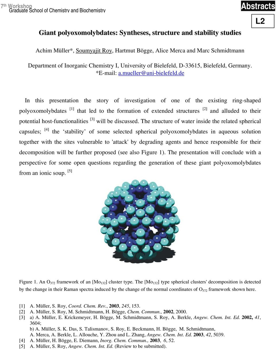 de In this presentation the story of investigation of one of the existing ring-shaped polyoxomolybdates [1] that led to the formation of extended structures [2] and alluded to their potential