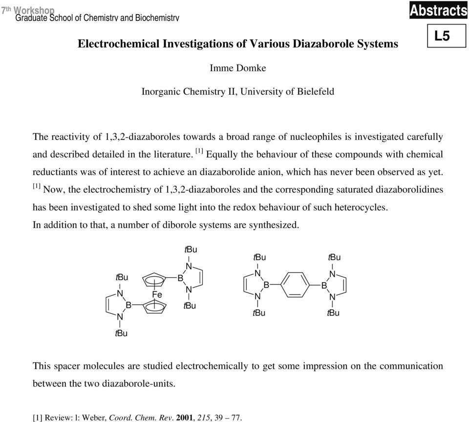 [1] Equally the behaviour of these compounds with chemical reductiants was of interest to achieve an diazaborolide anion, which has never been observed as yet.