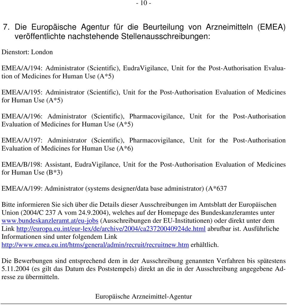 Unit for the Post-Authorisation Evaluation of Medicines for Human Use (A*5) EMEA/A/195: Administrator (Scientific), Unit for the Post-Authorisation Evaluation of Medicines for Human Use (A*5)