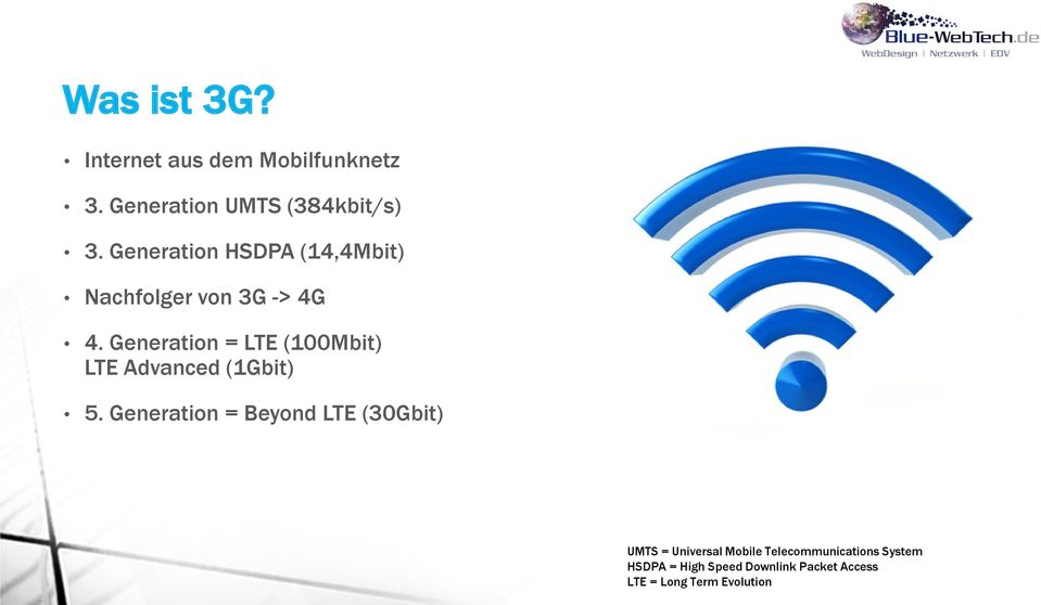 Generation = LTE (100Mbit) LTE Advanced (1Gbit) 5.
