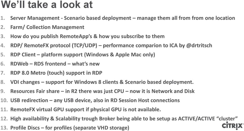 RDWeb RDS frontend what s new 7. RDP 8.0 Metro (touch) support in RDP 8. VDI changes support for Windows 8 clients & Scenario based deployment. 9.