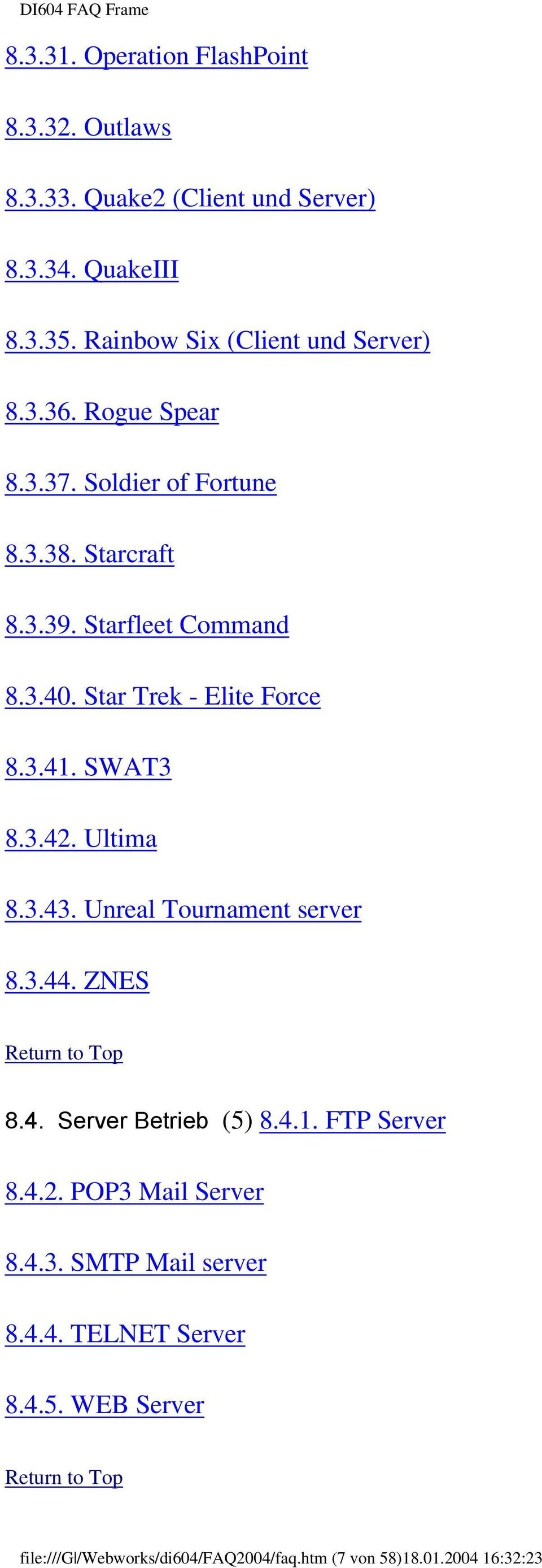 Ultima 8.3.43. Unreal Tournament server 8.3.44. ZNES Return to Top 8.4. Server Betrieb (5) 8.4.1. FTP Server 8.4.2. POP3 Mail Server 8.4.3. SMTP Mail server 8.