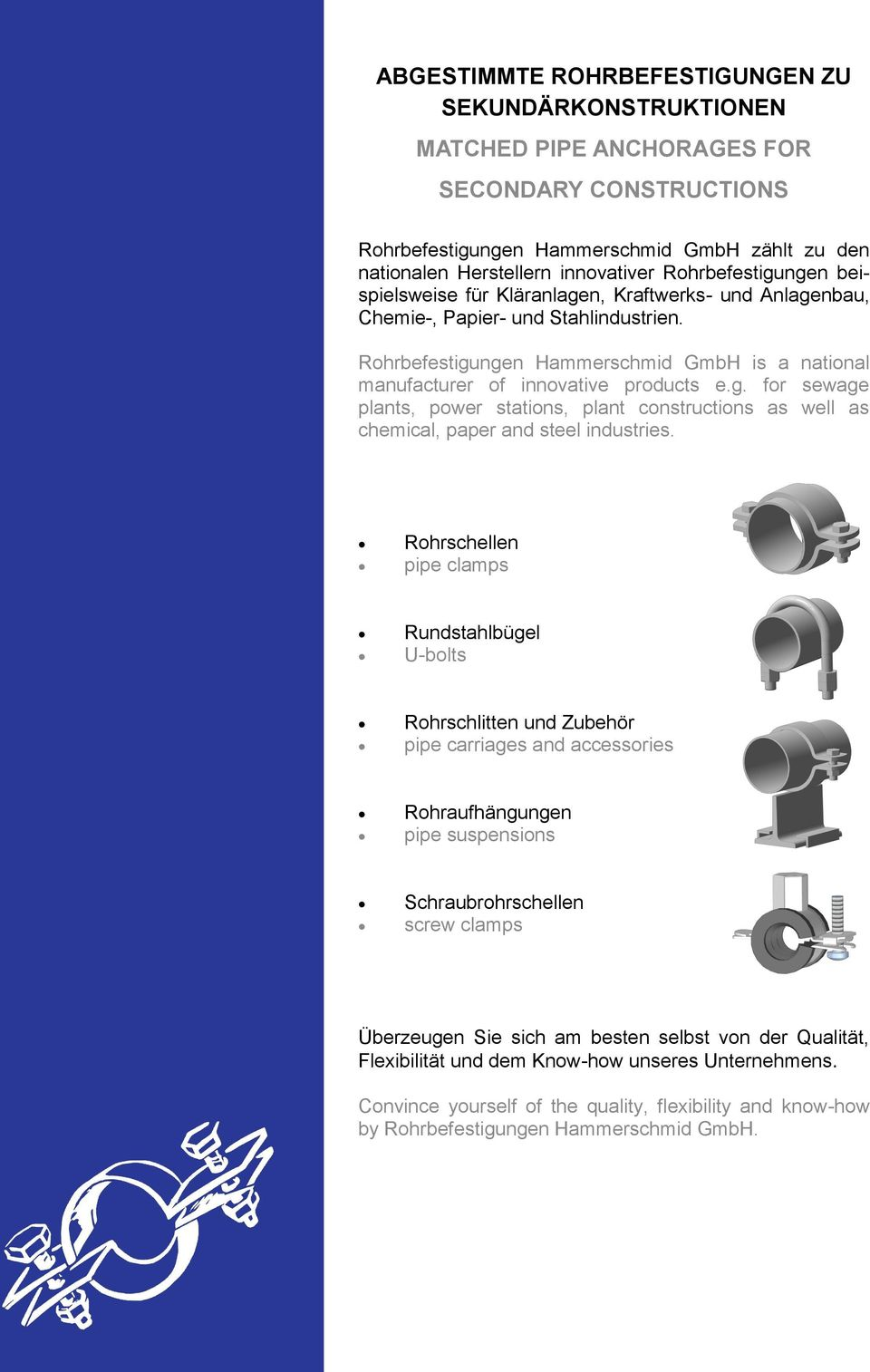 Rohrbefestigungen Hammerschmid GmbH is a national manufacturer of innovative products e.g. for sewage plants, power stations, plant constructions as well as chemical, paper and steel industries.