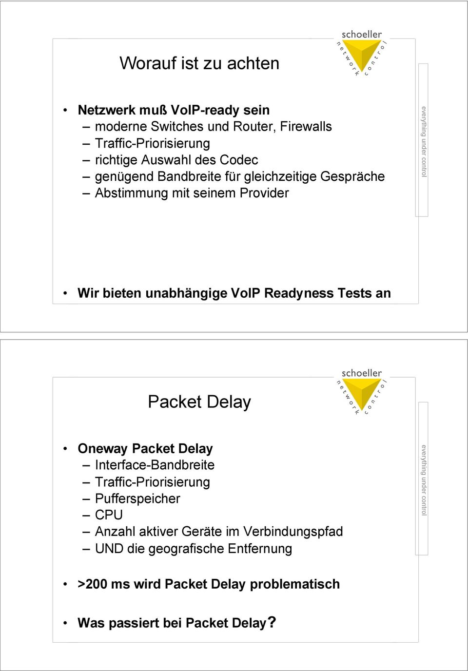 Wir bieten unabhängige VoIP Readyness Tests an Packet Delay! Oneway Packet Delay! Interface-Bandbreite! Traffic-Priorisierung!