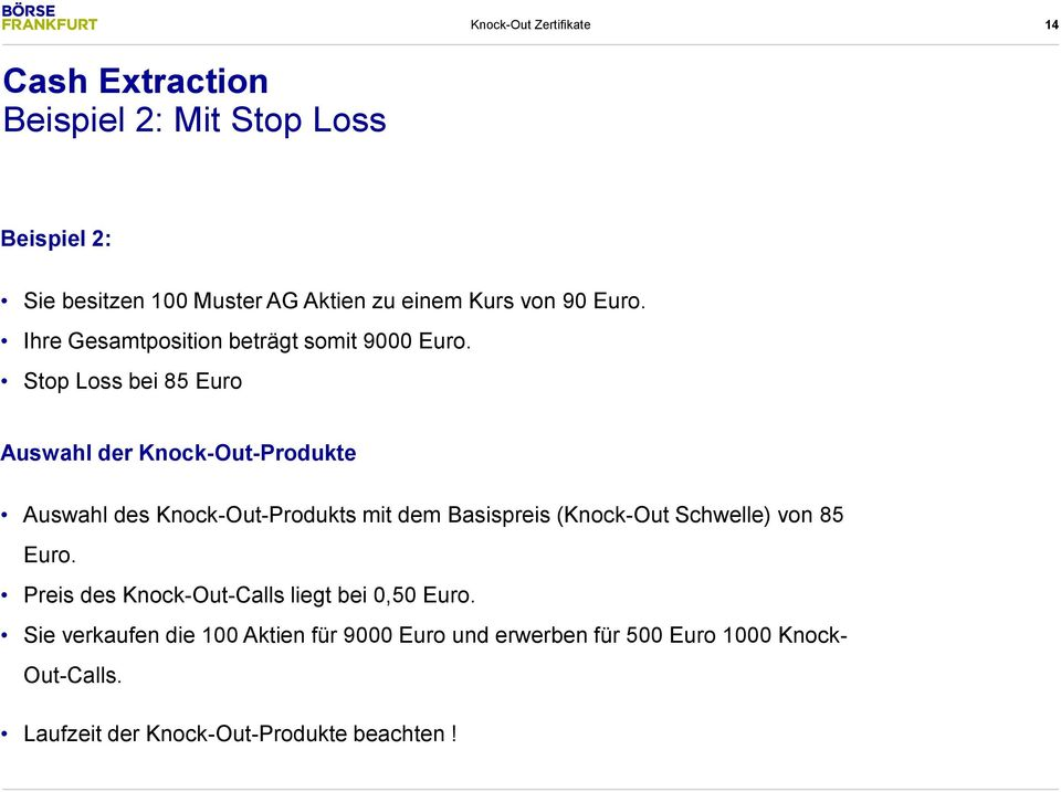 Stop Loss bei 85 Euro Auswahl der Knock-Out-Produkte Auswahl des Knock-Out-Produkts mit dem Basispreis (Knock-Out Schwelle)