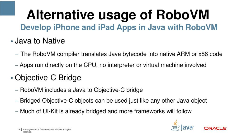 Objective-C Bridge RoboVM includes a Java to Objective-C bridge Bridged Objective-C objects can be used just like any other