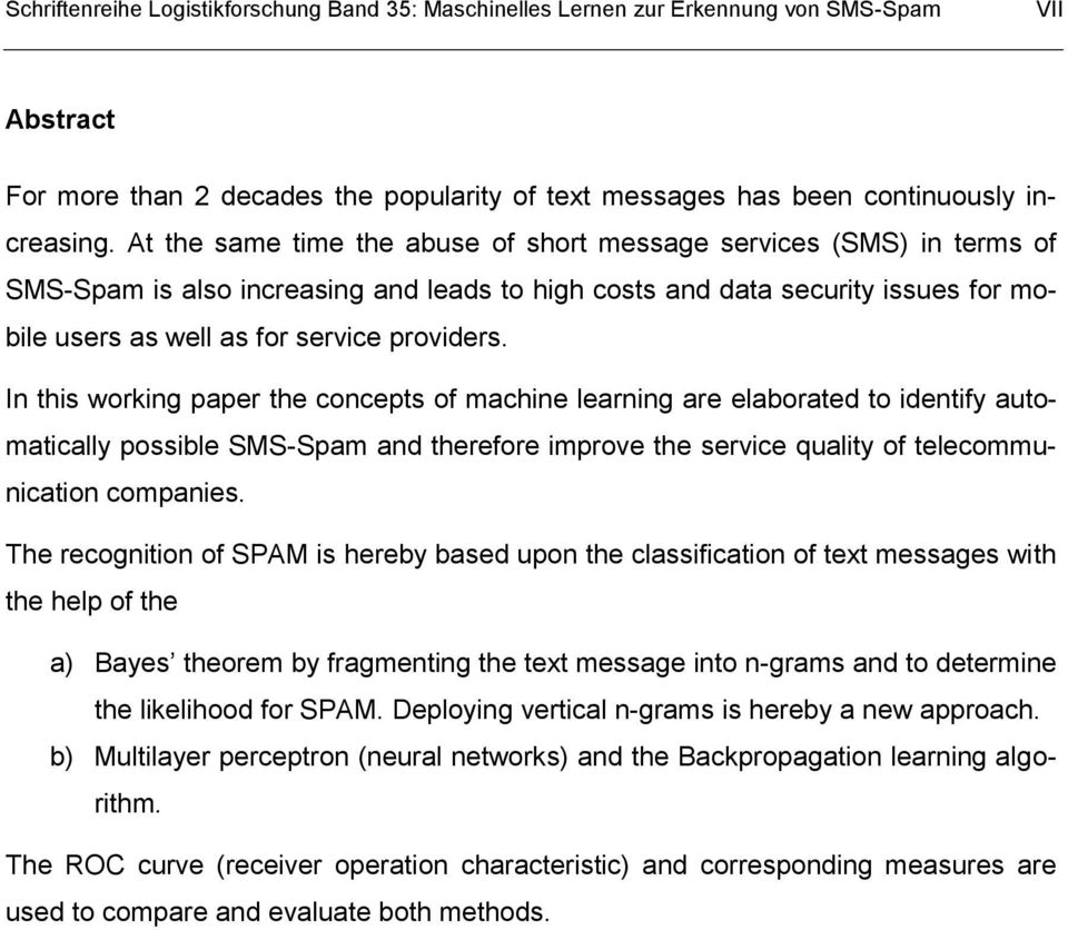 In this working paper the concepts of machine learning are elaborated to identify automatically possible SMS-Spam and therefore improve the service quality of telecommunication companies.