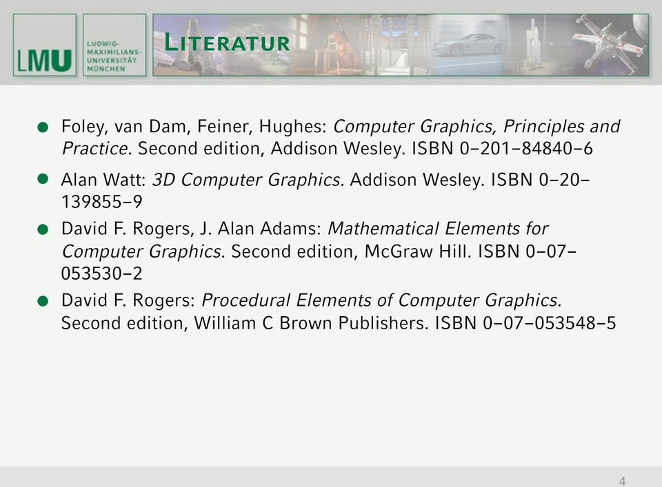 Rogers, J. Alan Adams: Mathematical Elements for Computer Graphics. Second edition, McGraw Hill.