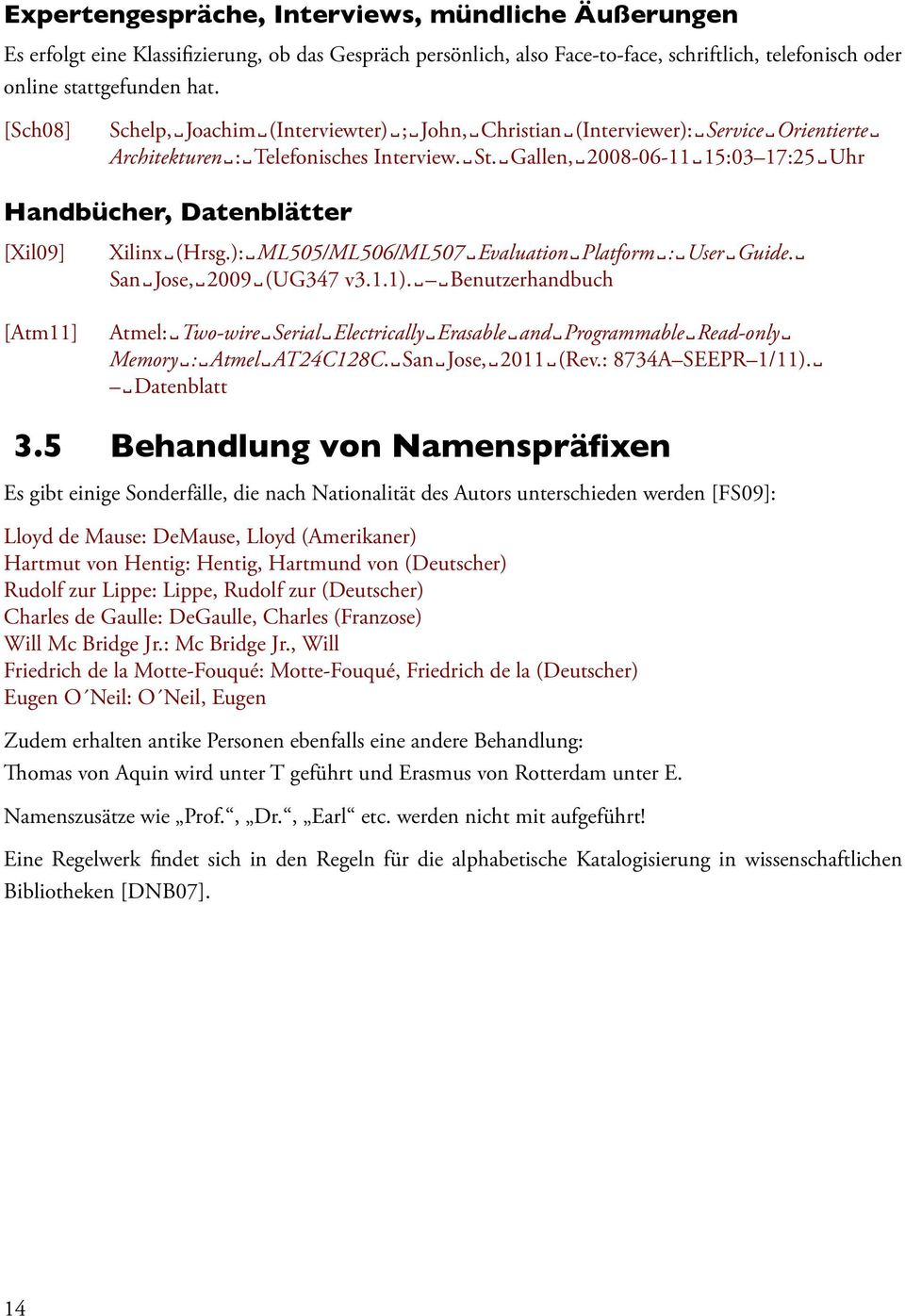 Gallen, 2008-06-11 15:03 17:25 Uhr Handbücher, Datenblätter [Xil09] [Atm11] Xilinx (Hrsg.): ML505/ML506/ML507 Evaluation Platform : User Guide. San Jose, 2009 (UG347 v3.1.1).
