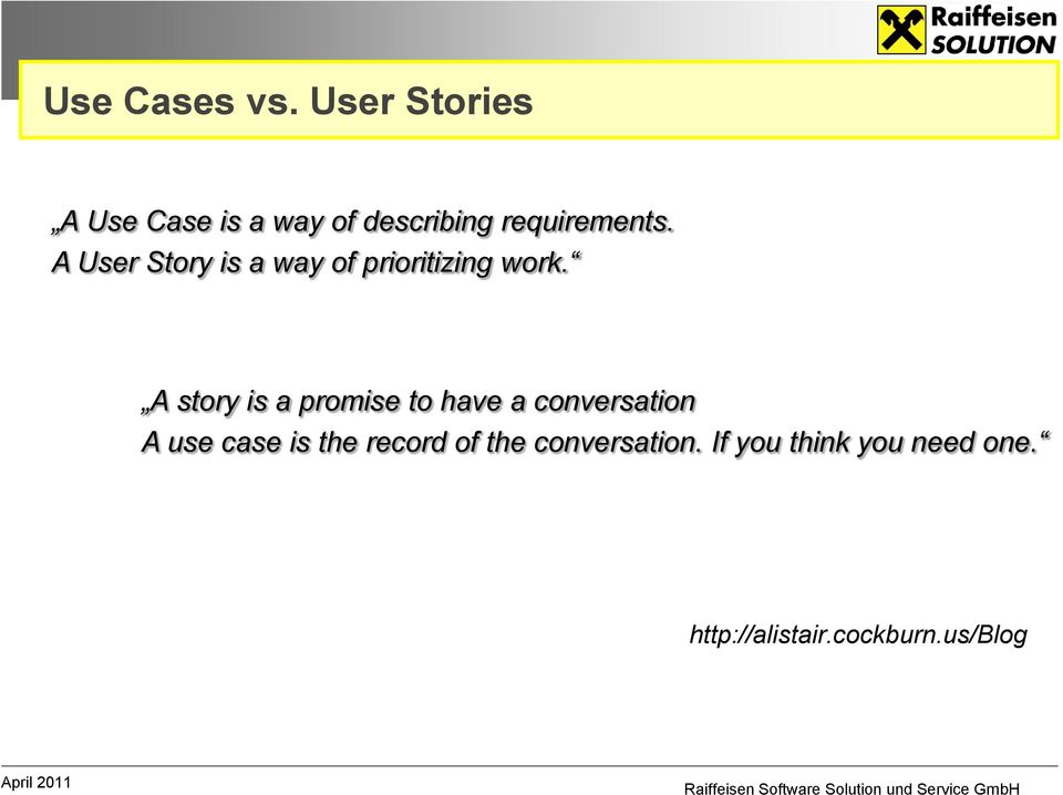 A User Story is a way of prioritizing work.
