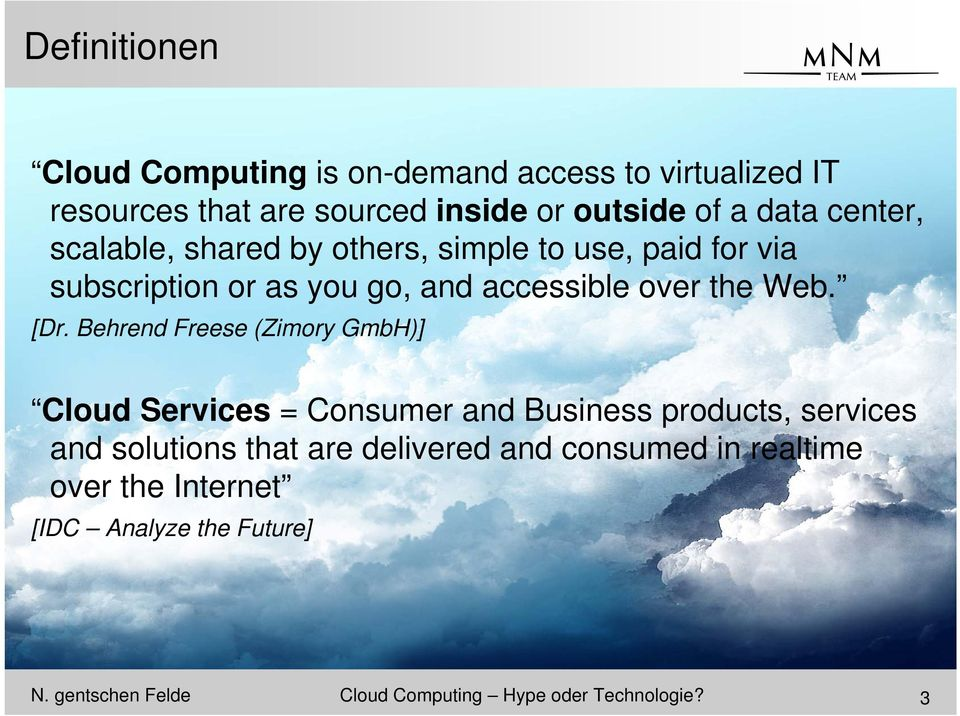 Behrend Freese (Zimory GmbH)] Cloud Services = Consumer and Business products, services and solutions that are delivered