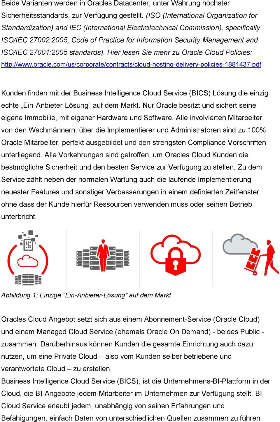 ISO/IEC 27001:2005 standards). Hier lesen Sie mehr zu Oracle Cloud Policies: http://www.oracle.com/us/corporate/contracts/cloud-hosting-delivery-policies-1881437.