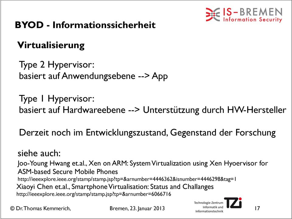 , Xen on ARM: System Virtualization using Xen Hyoervisor for ASM-based Secure Mobile Phones http://ieeexplore.ieee.org/stamp/stamp.jsp?