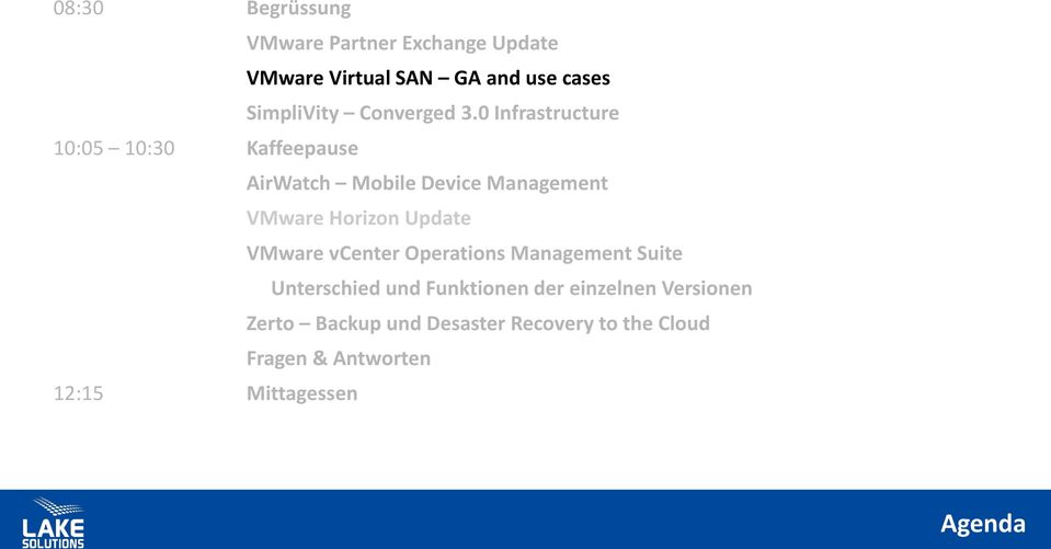 0 Infrastructure 10:05 10:30 Kaffeepause AirWatch Mobile Device Management VMware Horizon Update
