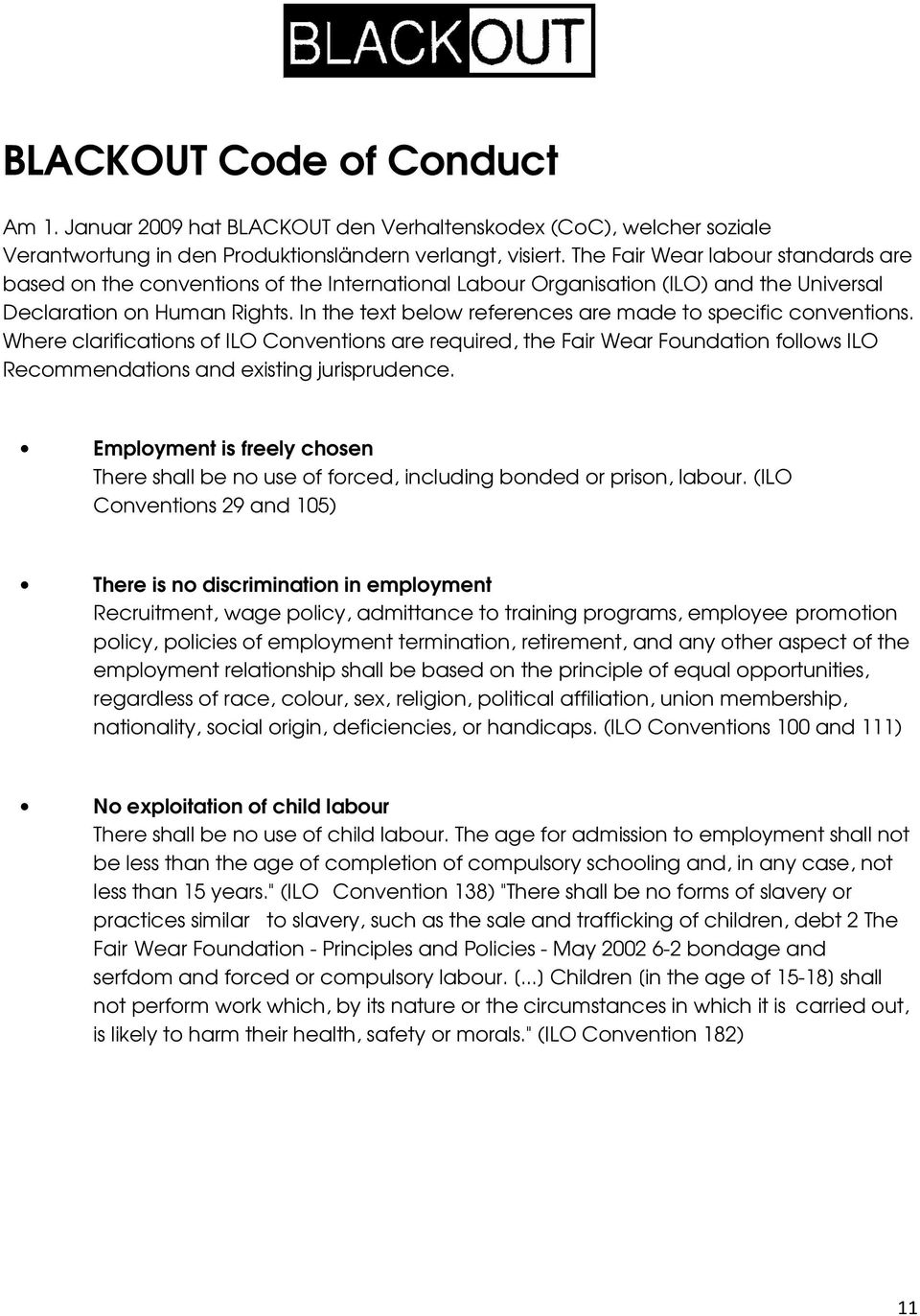 In the text below references are made to specific conventions. Where clarifications of ILO Conventions are required, the Fair Wear Foundation follows ILO Recommendations and existing jurisprudence.