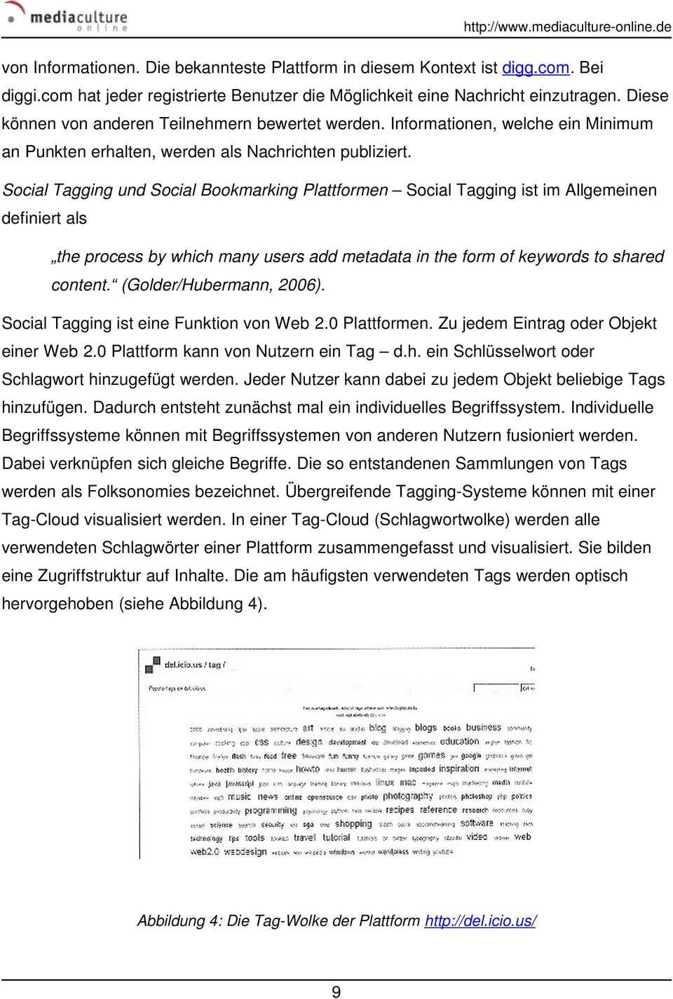 Social Tagging und Social Bookmarking Plattformen Social Tagging ist im Allgemeinen definiert als the process by which many users add metadata in the form of keywords to shared content.