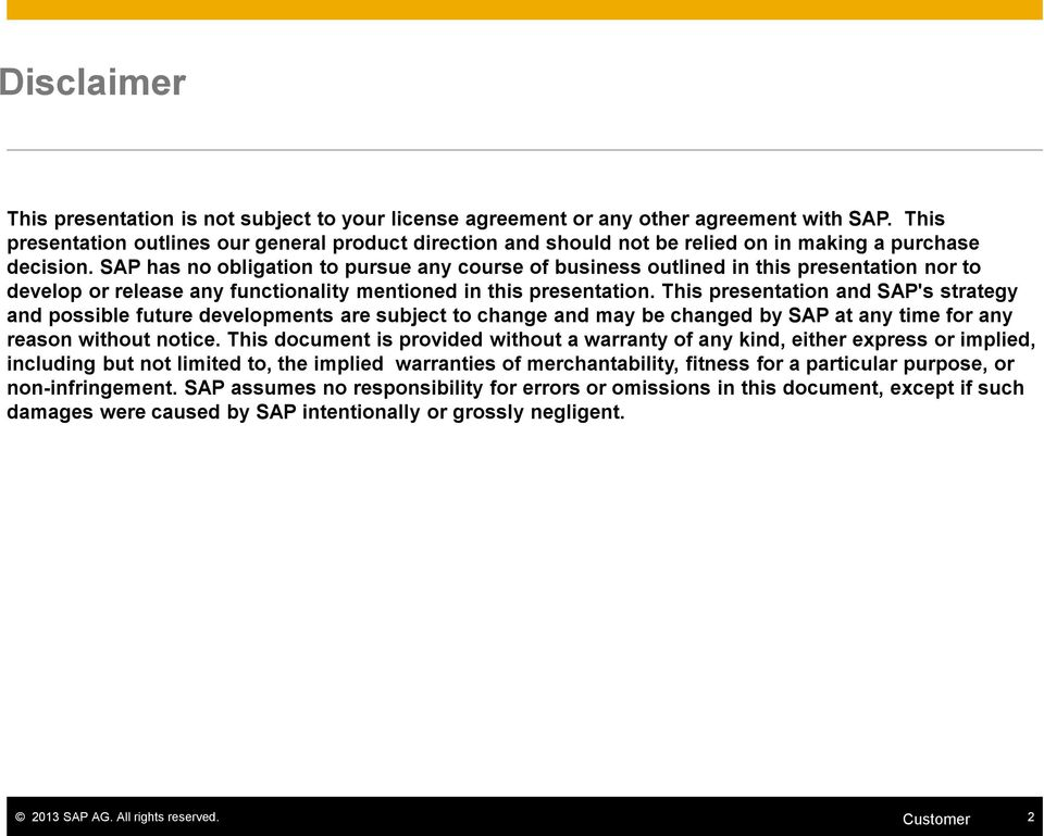 SAP has no obligation to pursue any course of business outlined in this presentation nor to develop or release any functionality mentioned in this presentation.