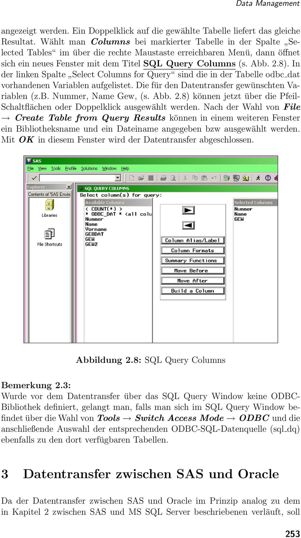 In der linken Spalte Select Columns for Query sind die in der Tabelle odbc dat vorhandenen Variablen aufgelistet. Die für den Datentransfer gewünschten Variablen (z.b. Nummer, Name Gew, (s. Abb. 2.