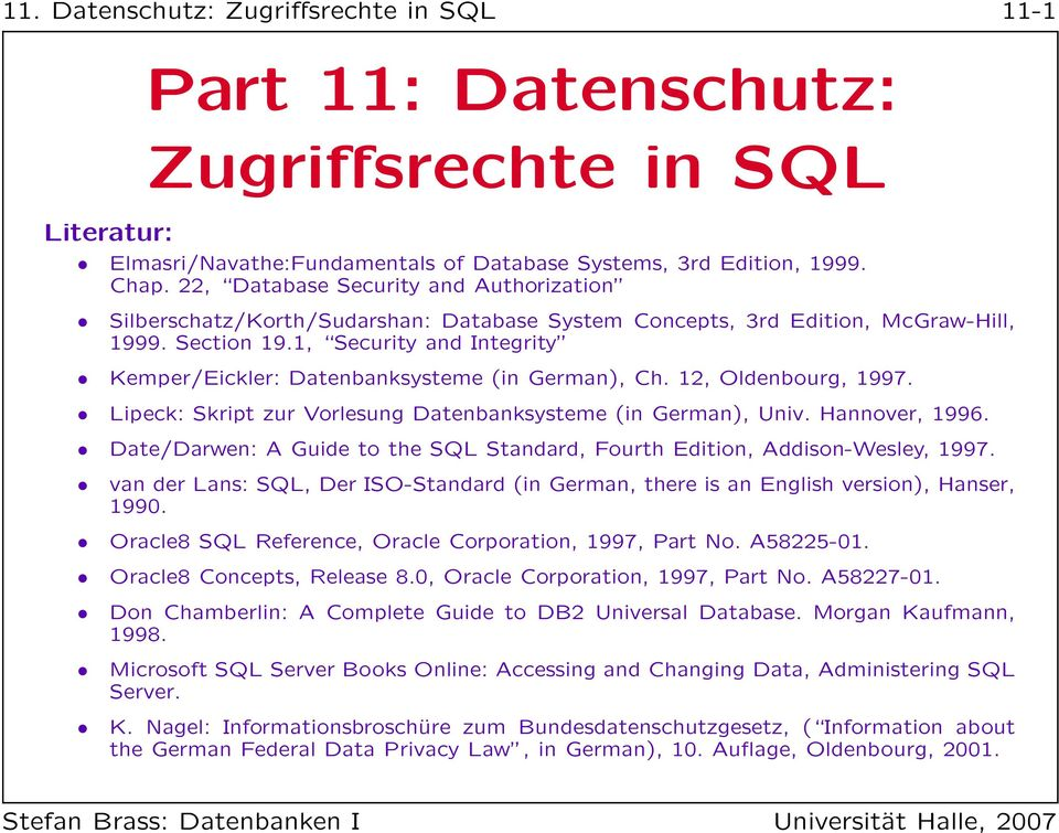 1, Security and Integrity Kemper/Eickler: Datenbanksysteme (in German), Ch. 12, Oldenbourg, 1997. Lipeck: Skript zur Vorlesung Datenbanksysteme (in German), Univ. Hannover, 1996.