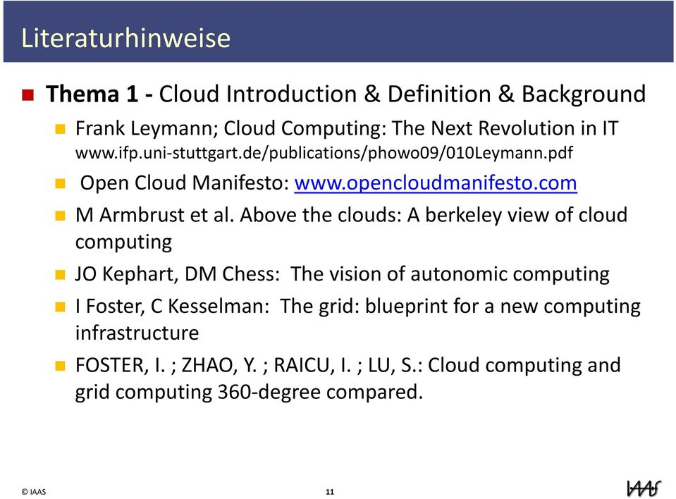 Above the clouds: A berkeley view of cloud computing JO Kephart, DM Chess: The vision of autonomic computing I Foster, C Kesselman: The