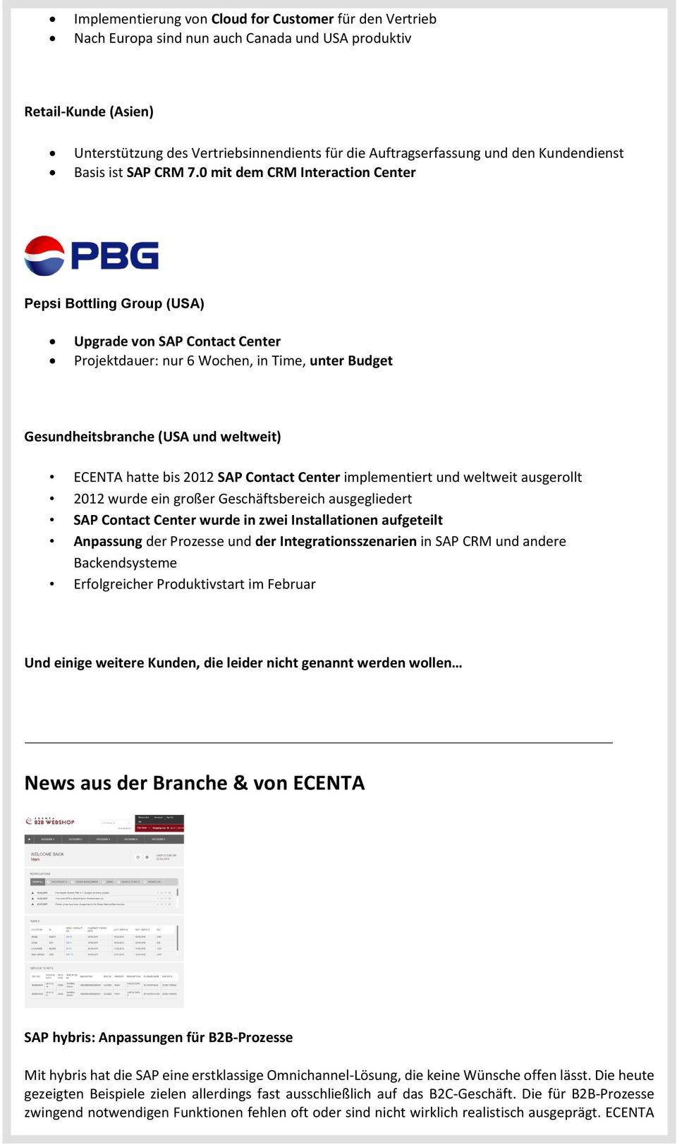0 mit dem CRM Interaction Center Pepsi Bottling Group (USA) Upgrade von SAP Contact Center Projektdauer: nur 6 Wochen, in Time, unter Budget Gesundheitsbranche (USA und weltweit) ECENTA hatte bis