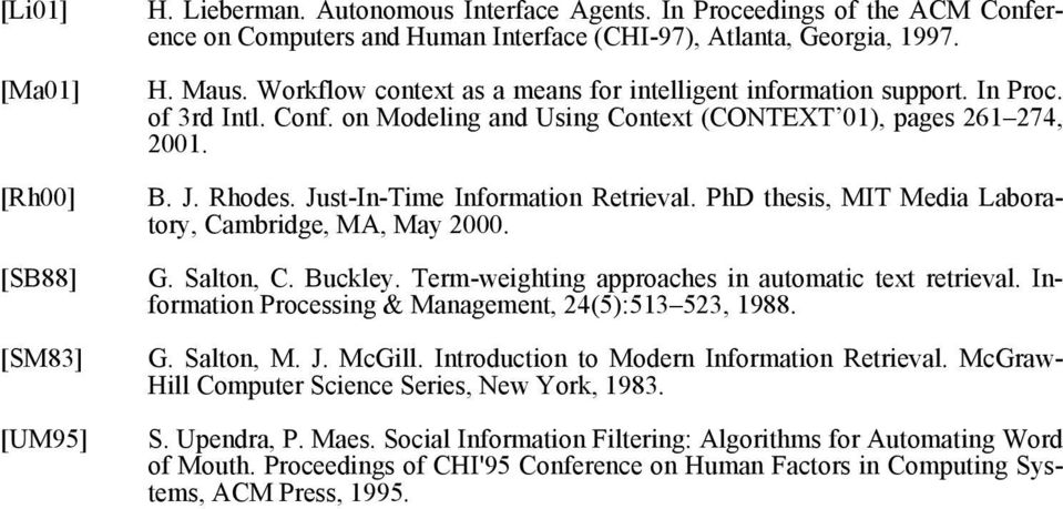 Just-In-Time Information Retrieval. PhD thesis, MIT Media Laboratory, Cambridge, MA, May 2000. G. Salton, C. Buckley. Term-weighting approaches in automatic text retrieval.
