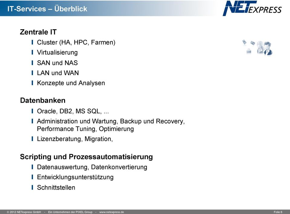 .. l Administration und Wartung, Backup und Recovery, Performance Tuning, Optimierung l Lizenzberatung, Migration,