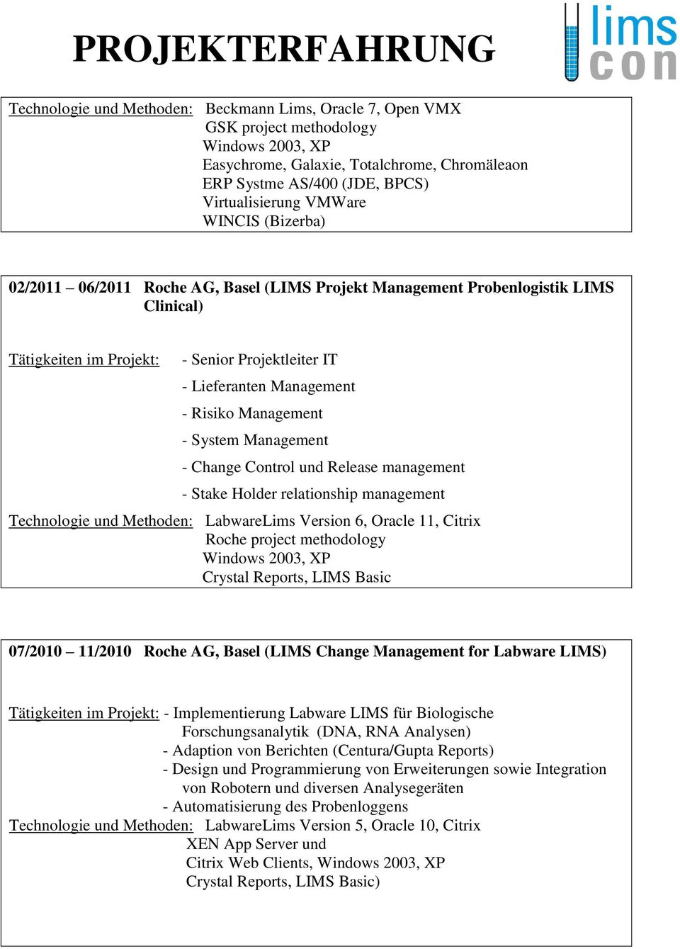 Change Control und Release management - Stake Holder relationship management Technologie und Methoden: LabwareLims Version 6, Oracle 11, Citrix Roche project methodology Windows 2003, XP Crystal