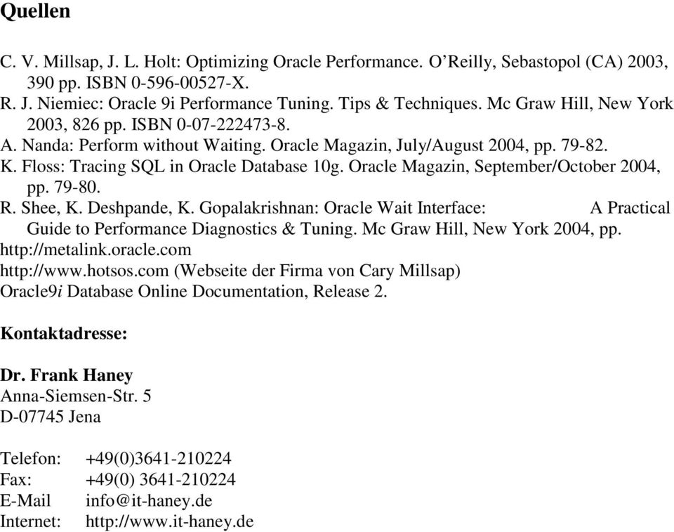 Oracle Magazin, September/October 2004, pp. 79-80. R. Shee, K. Deshpande, K. Gopalakrishnan: Oracle Wait Interface: A Practical Guide to Performance Diagnostics & Tuning.
