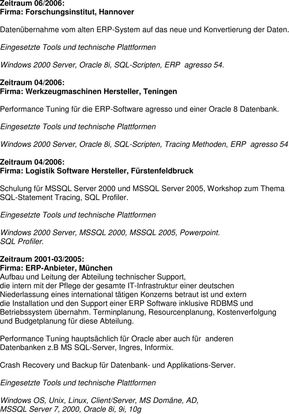 Windows 2000 Server, Oracle 8i, SQL-Scripten, Tracing Methoden, ERP agresso 54 Zeitraum 04/2006: Firma: Logistik Software Hersteller, Fürstenfeldbruck Schulung für MSSQL Server 2000 und MSSQL Server