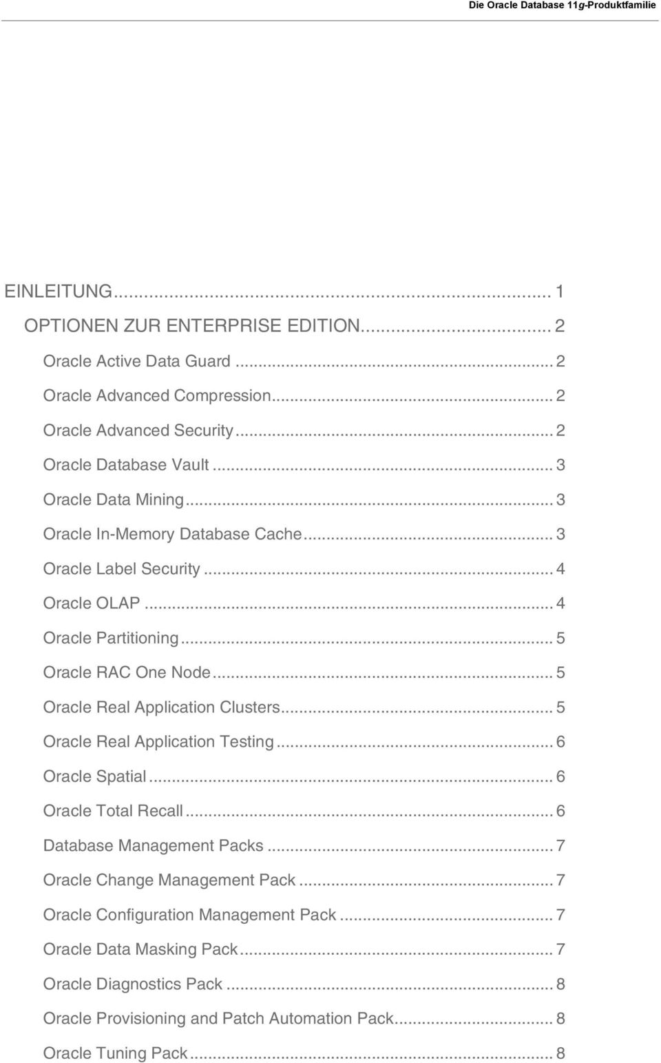 .. 5 Oracle Real Application Clusters... 5 Oracle Real Application Testing... 6 Oracle Spatial... 6 Oracle Total Recall... 6 Database Management Packs.