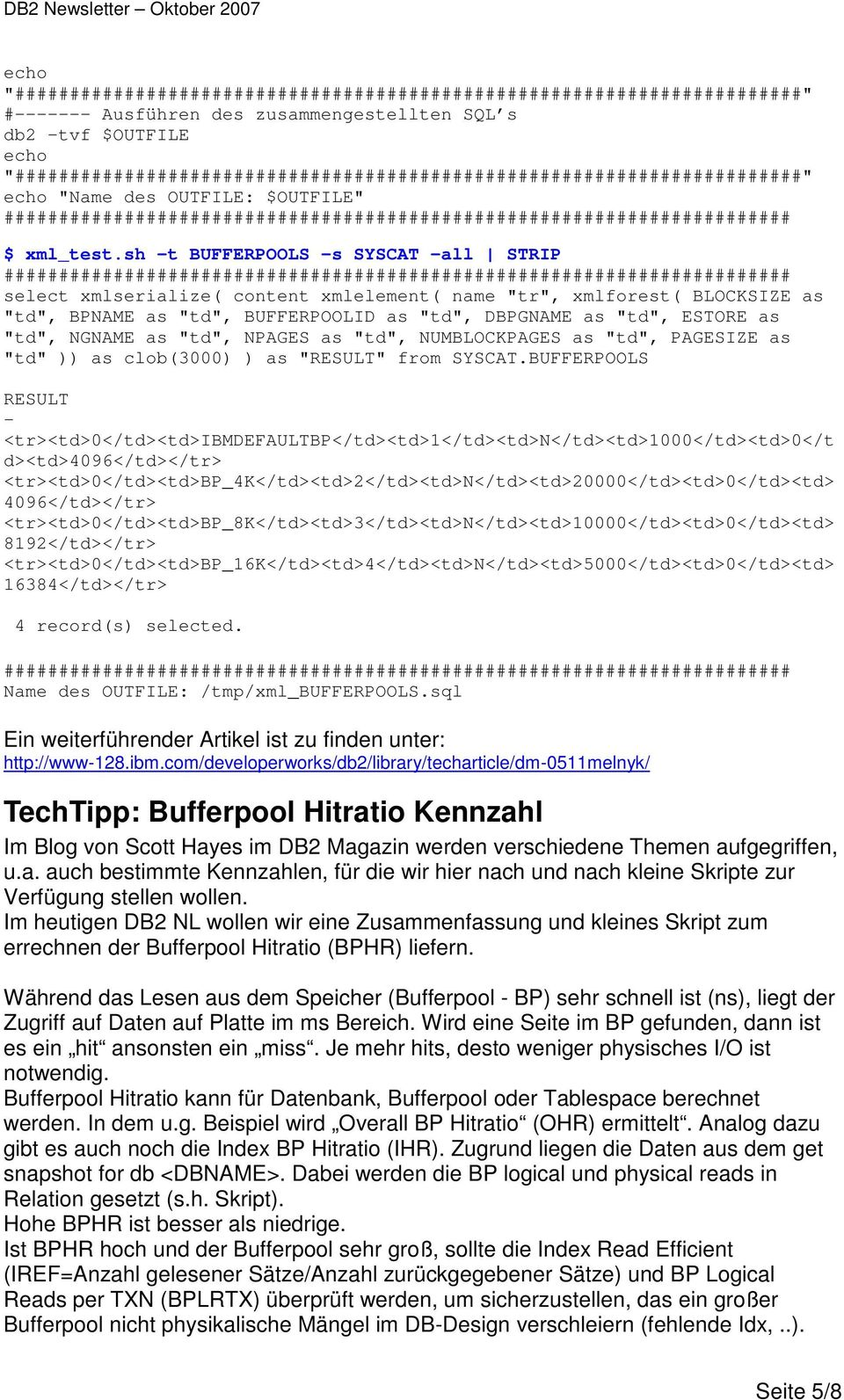"sh -t BUFFERPOOLS -s SYSCAT -all STRIP ######################################################################## select xmlserialize( content xmlelement( name ""tr"", xmlforest( BLOCKSIZE as ""td"","