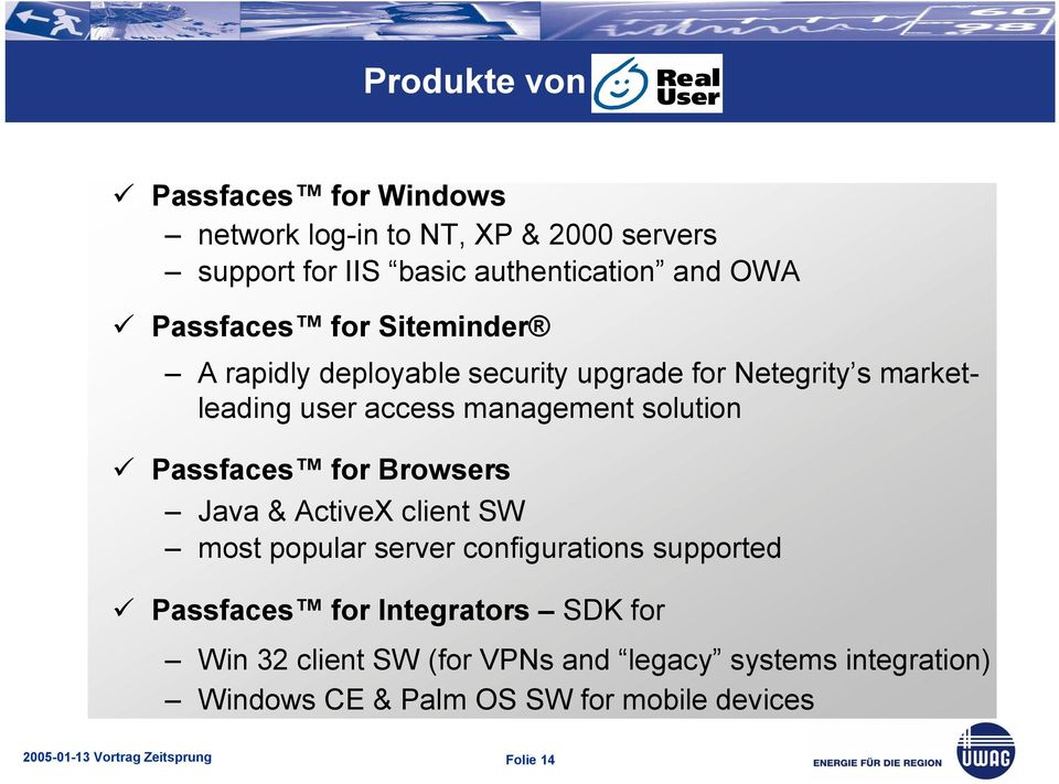 solution Passfaces for Browsers Java & ActiveX client SW most popular server configurations supported Passfaces for